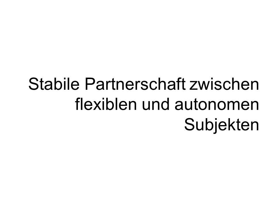 Stabile Partnerschaft zwischen flexiblen und autonomen Subjekten