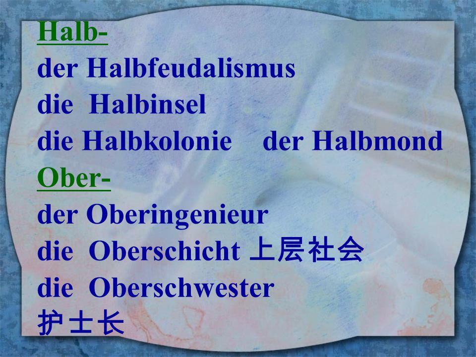 Halb- der Halbfeudalismus. die Halbinsel. die Halbkolonie der Halbmond. Ober- der Oberingenieur.