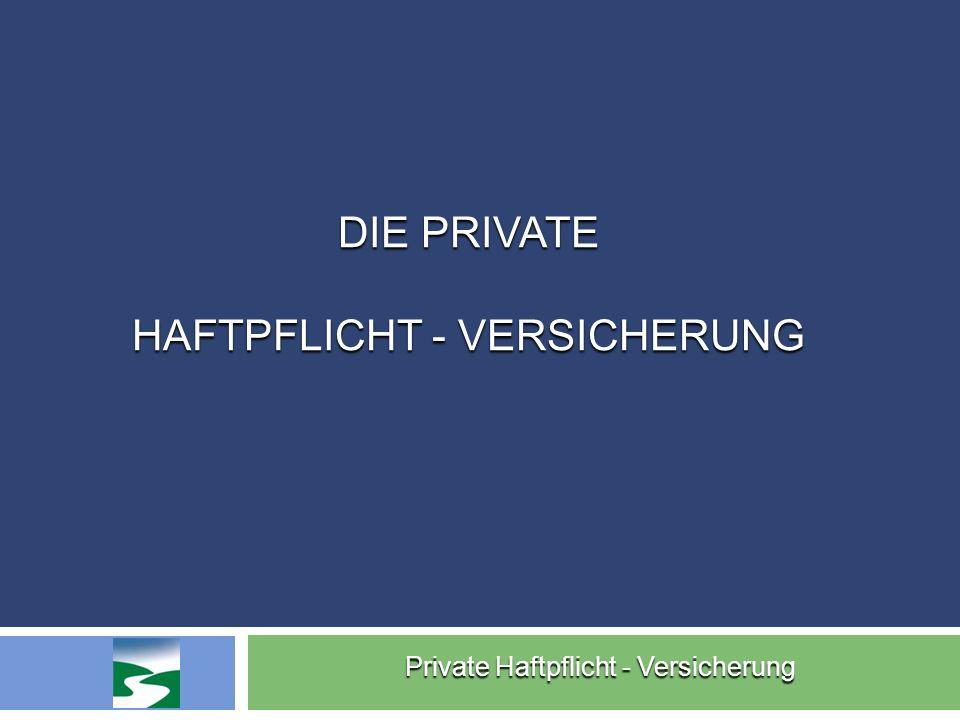 Die Private Haftpflicht - Versicherung
