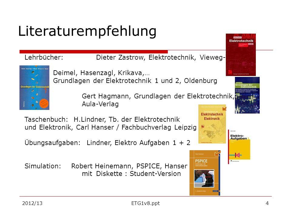 Literaturempfehlung Lehrbücher: Dieter Zastrow, Elektrotechnik, Vieweg-Verlag. Deimel, Hasenzagl, Krikava,…
