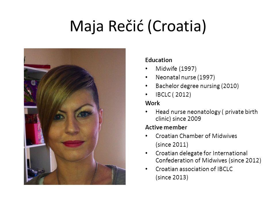 Maja Rečić (Croatia) Education Midwife (1997) Neonatal nurse (1997)