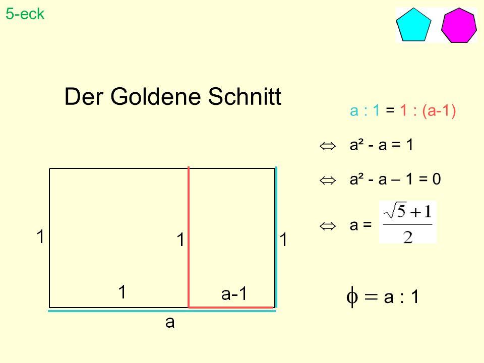 Der Goldene Schnitt f = a : 1 5-eck a : 1 = 1 : (a-1)  a² - a = 1