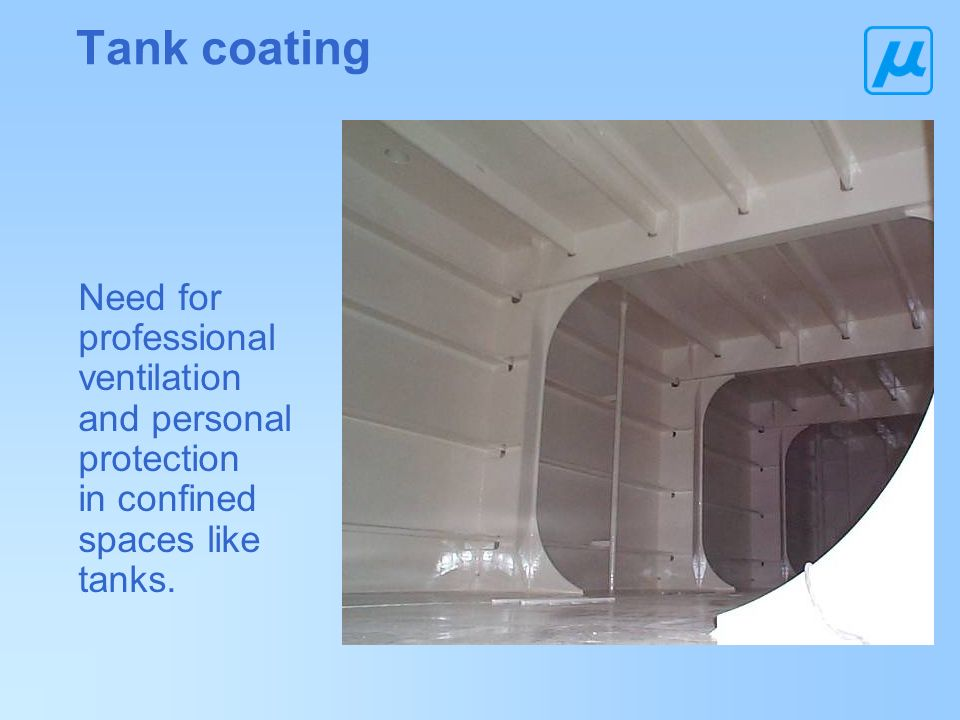 Tank coating Need for professional ventilation and personal protection in confined spaces like tanks.