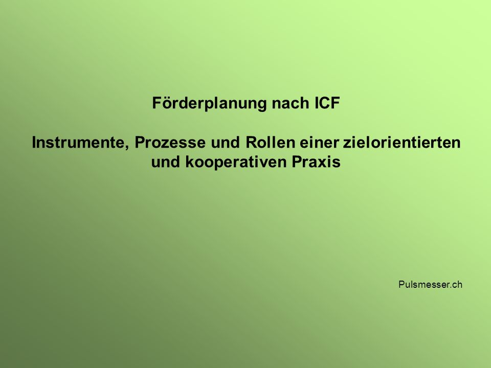Förderplanung nach ICF Instrumente, Prozesse und Rollen einer zielorientierten und kooperativen Praxis