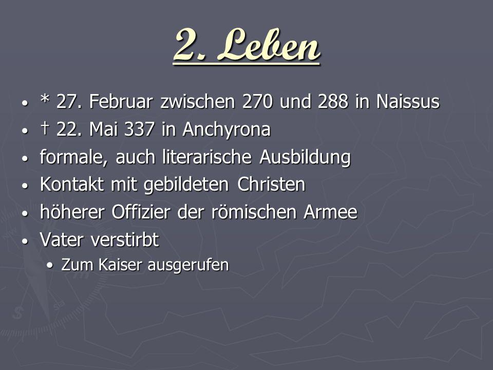 2. Leben * 27. Februar zwischen 270 und 288 in Naissus