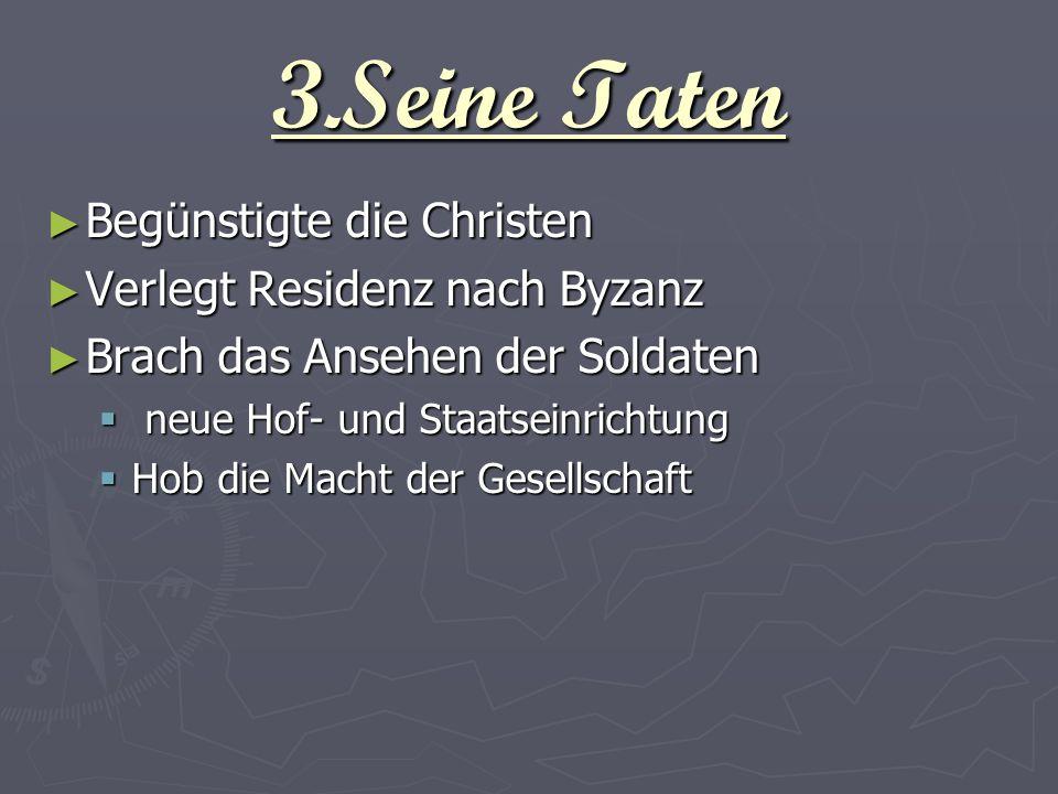 3.Seine Taten Begünstigte die Christen Verlegt Residenz nach Byzanz