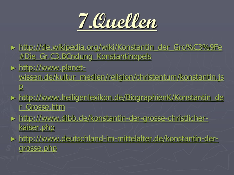 7.Quellen http://de.wikipedia.org/wiki/Konstantin_der_Gro%C3%9Fe#Die_Gr.C3.BCndung_Konstantinopels.