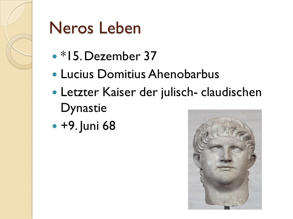 Neros Leben *15. Dezember 37 Lucius Domitius Ahenobarbus