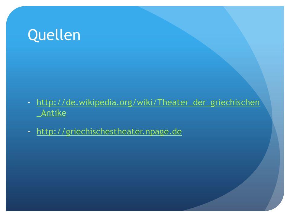 Quellen http://de.wikipedia.org/wiki/Theater_der_griechischen _Antike