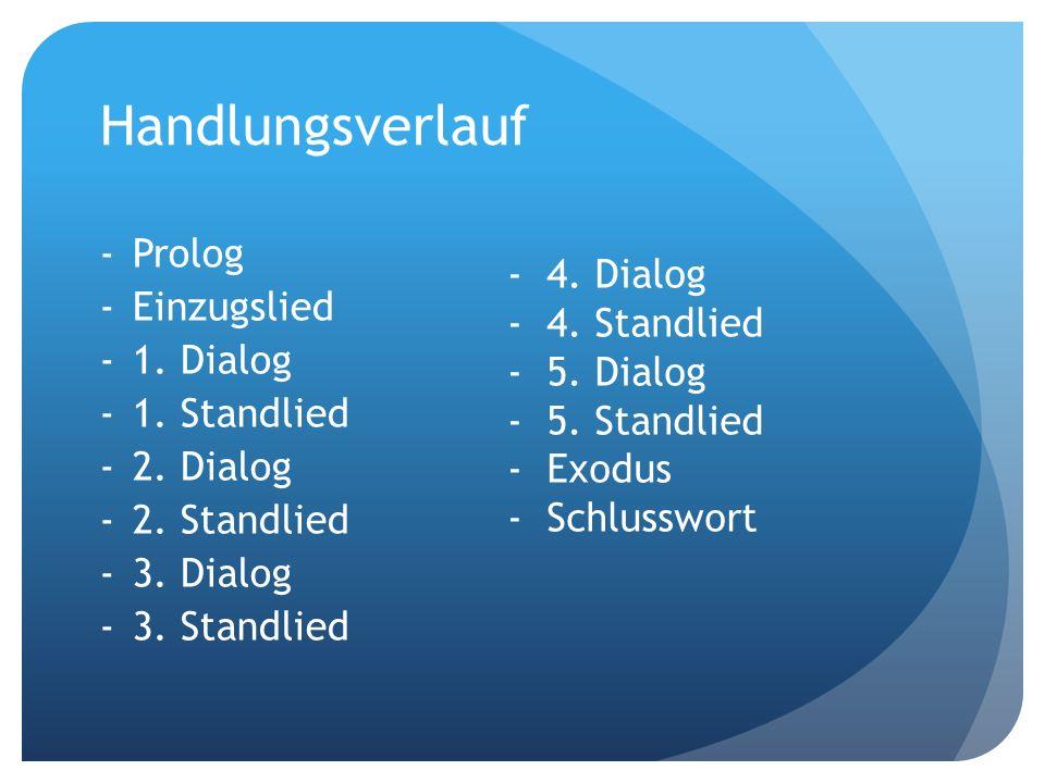 Handlungsverlauf Prolog Einzugslied 1. Dialog 1. Standlied 2. Dialog