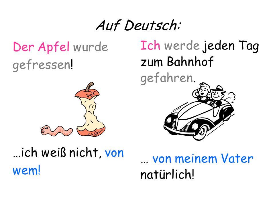 Auf Deutsch: Der Apfel wurde gefressen! …ich weiß nicht, von wem!