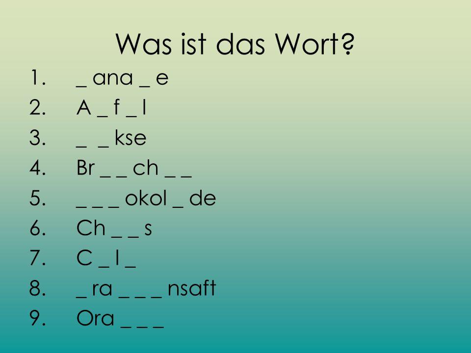 Was ist das Wort 1. _ ana _ e 2. A _ f _ l 3. _ _ kse