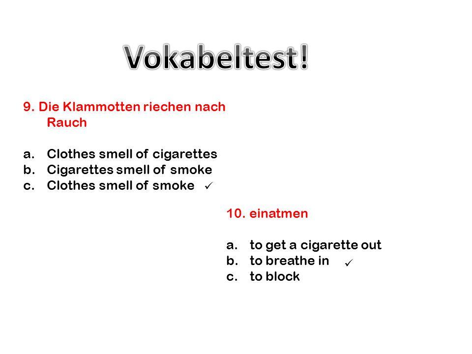 Vokabeltest! 9. Die Klammotten riechen nach Rauch