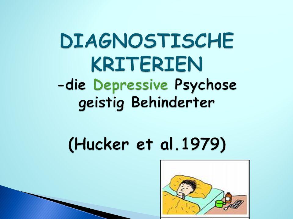 DIAGNOSTISCHE KRITERIEN -die Depressive Psychose geistig Behinderter (Hucker et al.1979)