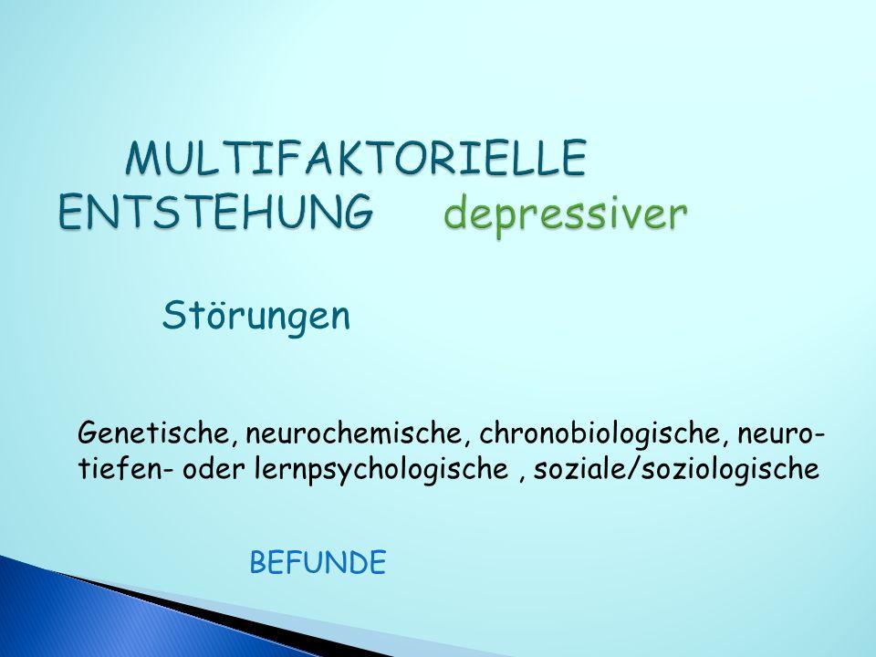 MULTIFAKTORIELLE ENTSTEHUNG depressiver
