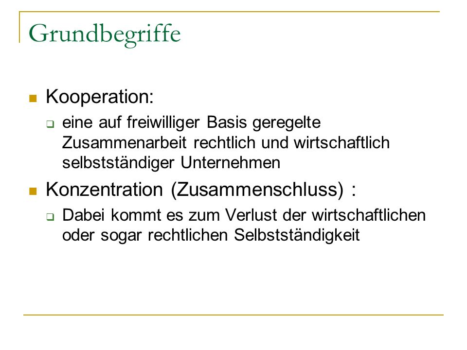 Grundbegriffe Kooperation: Konzentration (Zusammenschluss) :