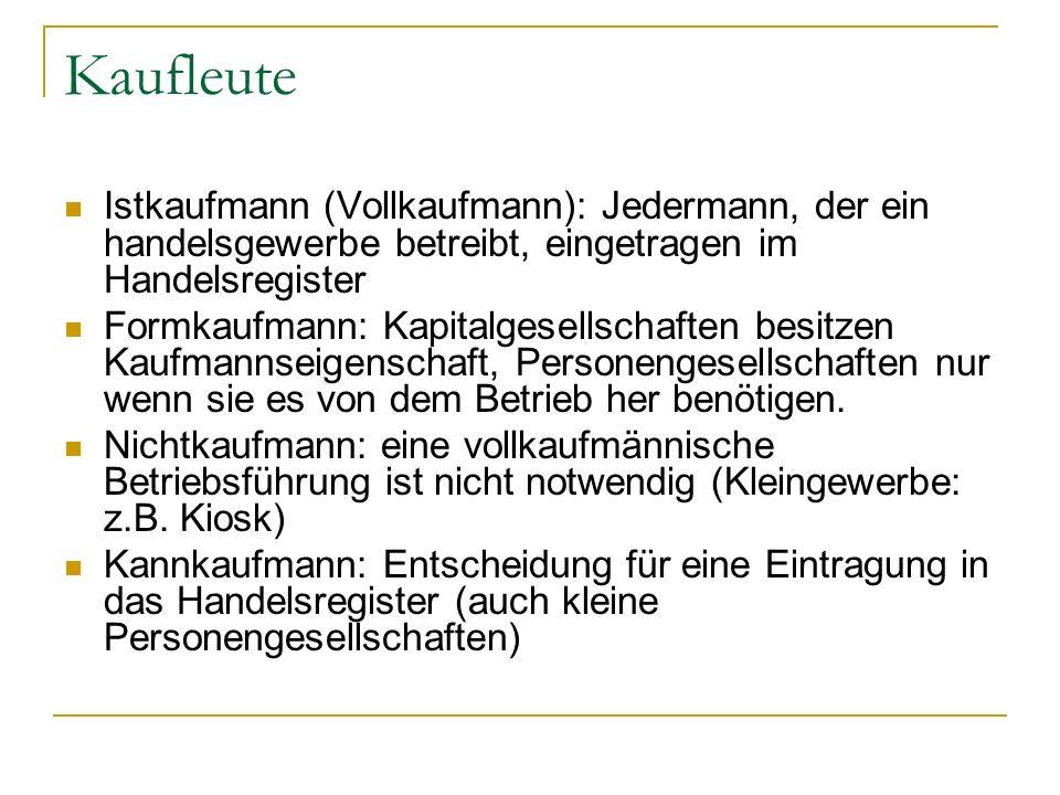 Kaufleute Istkaufmann (Vollkaufmann): Jedermann, der ein handelsgewerbe betreibt, eingetragen im Handelsregister.