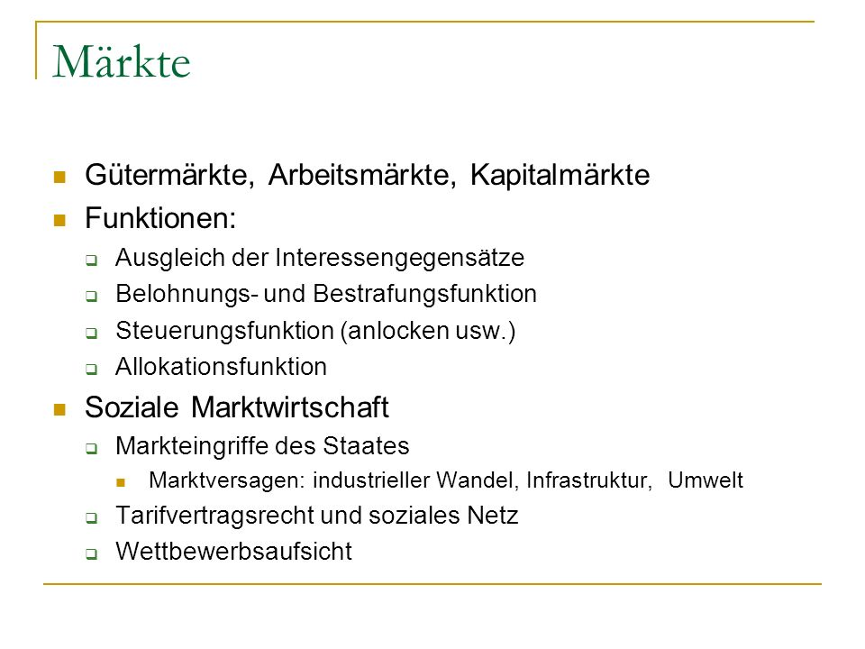 Märkte Gütermärkte, Arbeitsmärkte, Kapitalmärkte Funktionen: