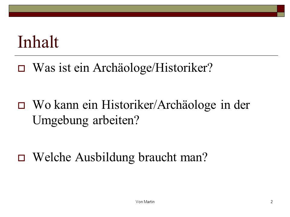 Inhalt Was ist ein Archäologe/Historiker