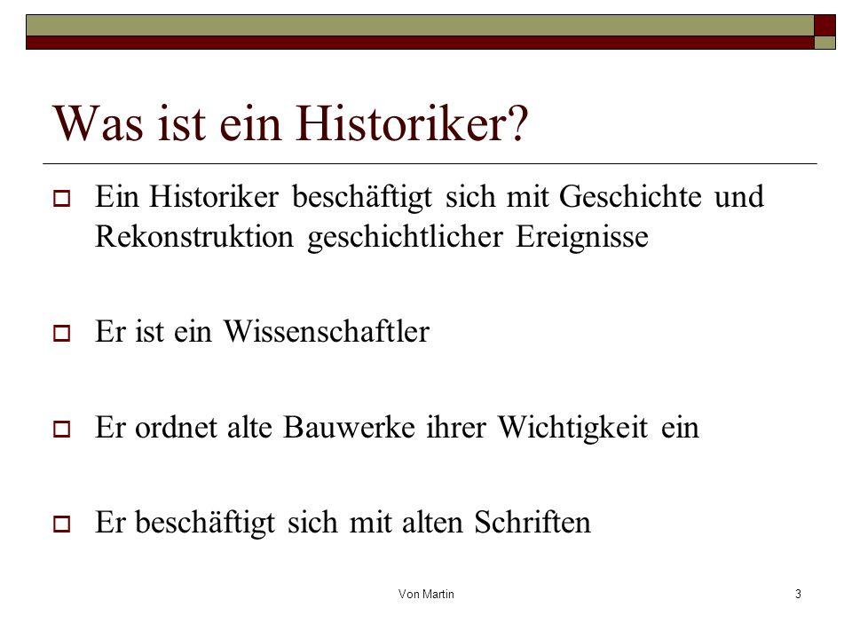 Was ist ein Historiker Ein Historiker beschäftigt sich mit Geschichte und Rekonstruktion geschichtlicher Ereignisse.
