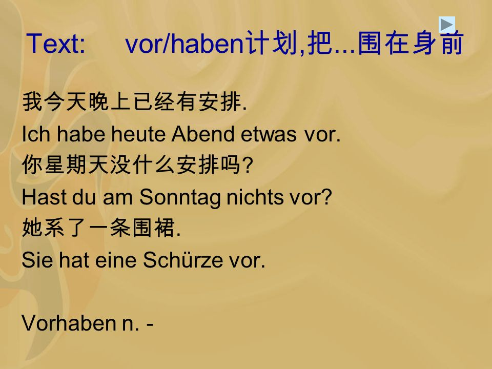 Text: vor/haben计划,把...围在身前