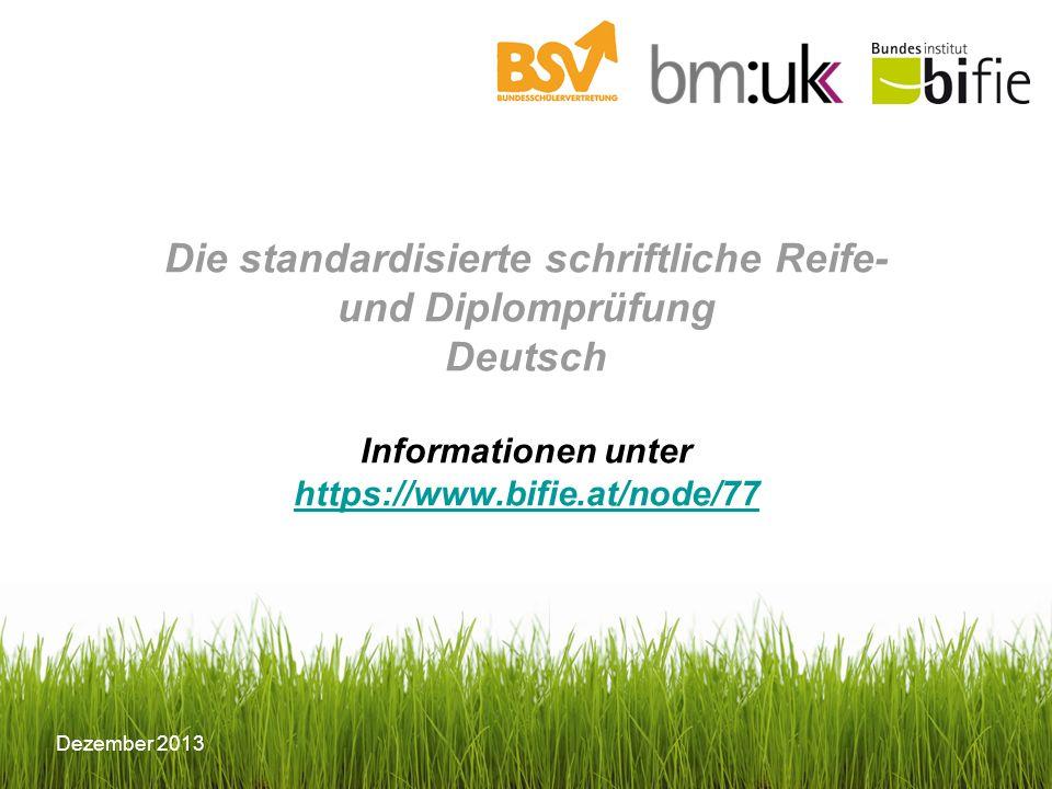 Die standardisierte schriftliche Reife- und Diplomprüfung Deutsch Informationen unter https://www.bifie.at/node/77