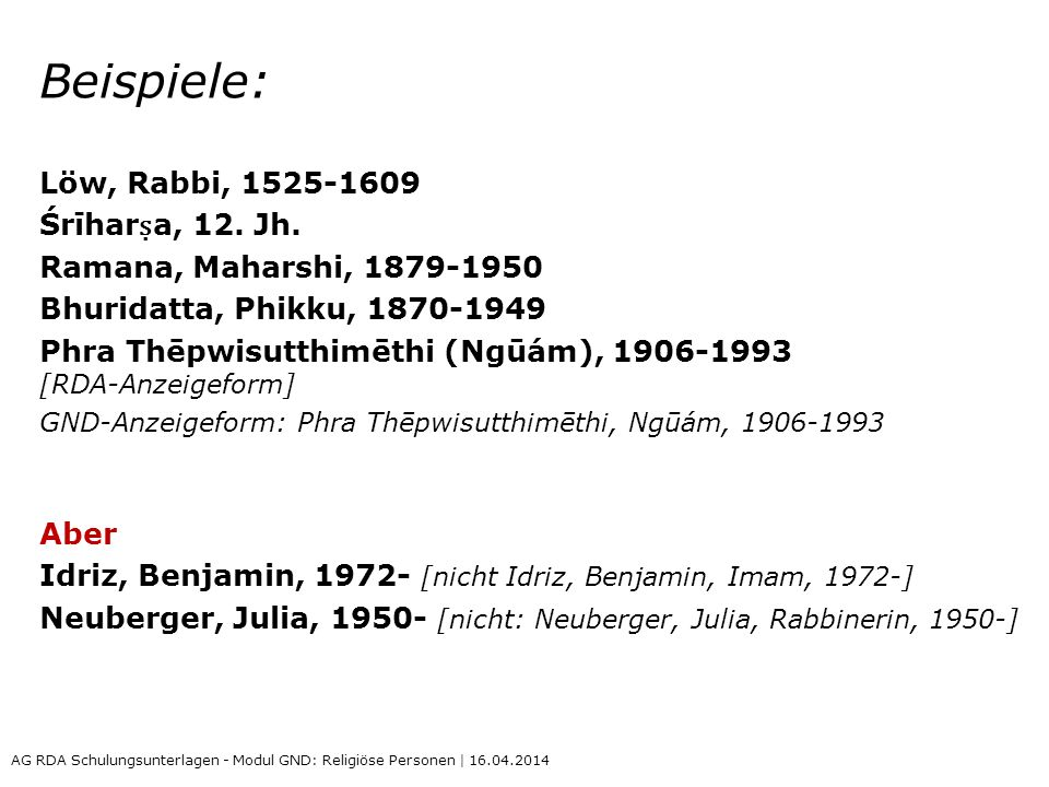 Beispiele: Löw, Rabbi, 1525-1609 Śrīharṣa, 12. Jh.