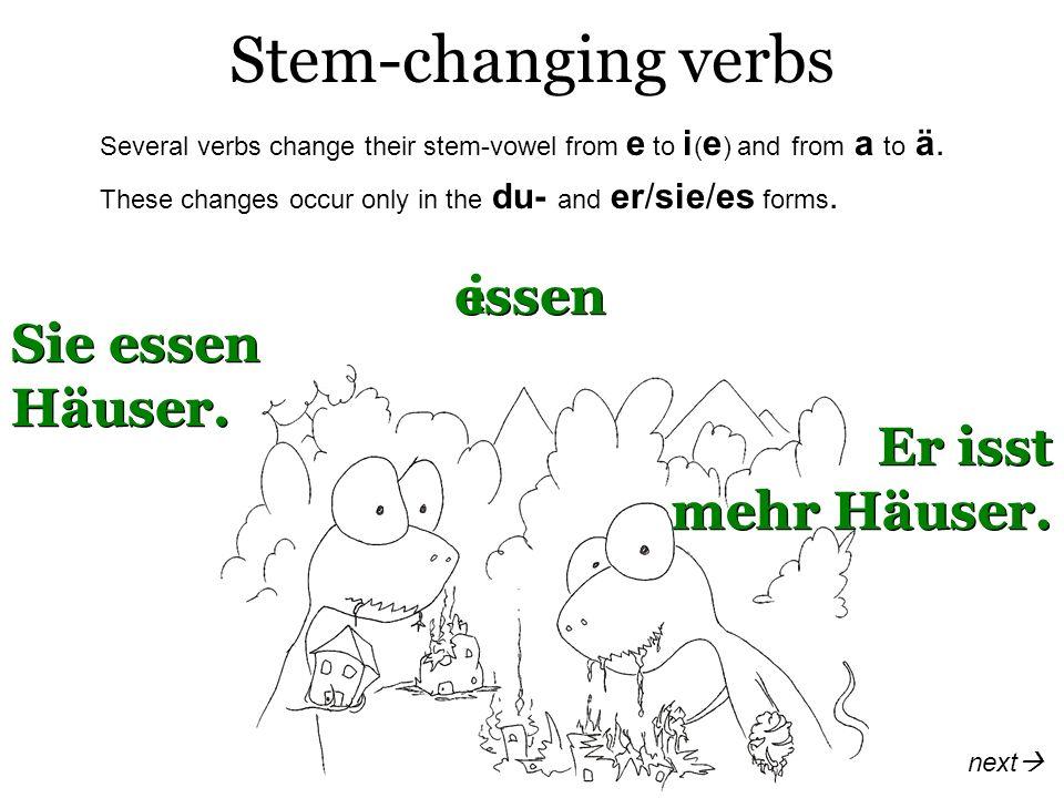 Stem-changing verbs essen i Sie essen Häuser. Er isst mehr Häuser.