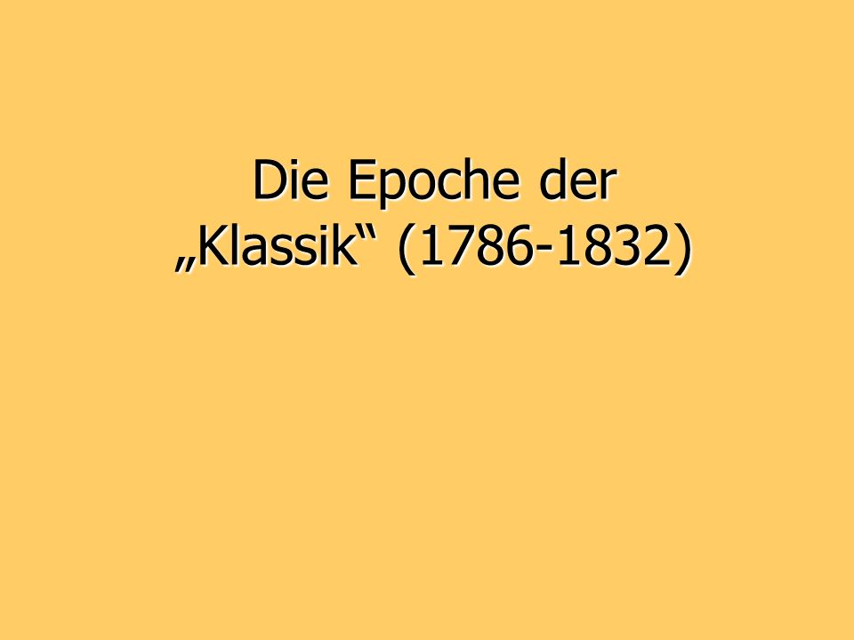 """Die Epoche der """"Klassik (1786-1832)"""