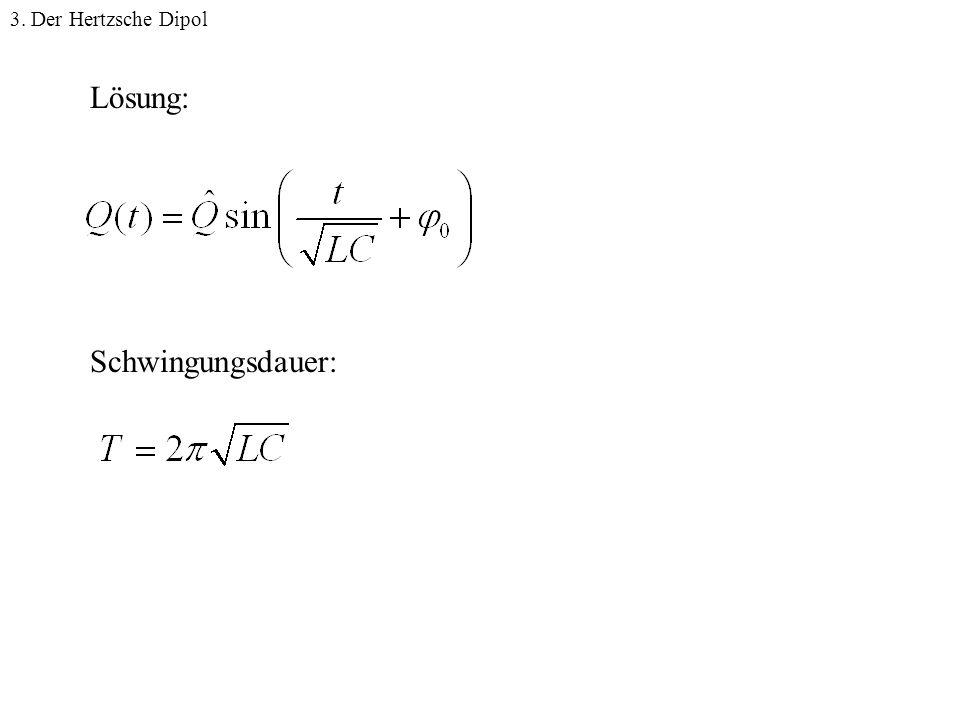 3. Der Hertzsche Dipol Lösung: Schwingungsdauer: Schwingunsgdauer2