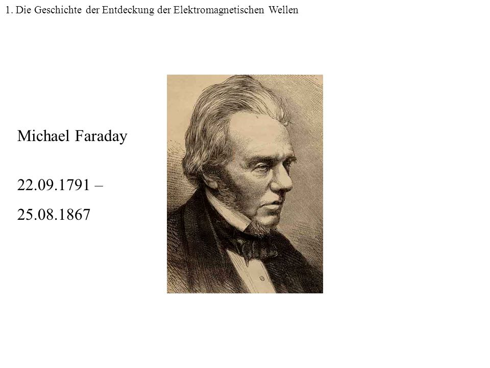 Faraday Michael Faraday 22.09.1791 – 25.08.1867