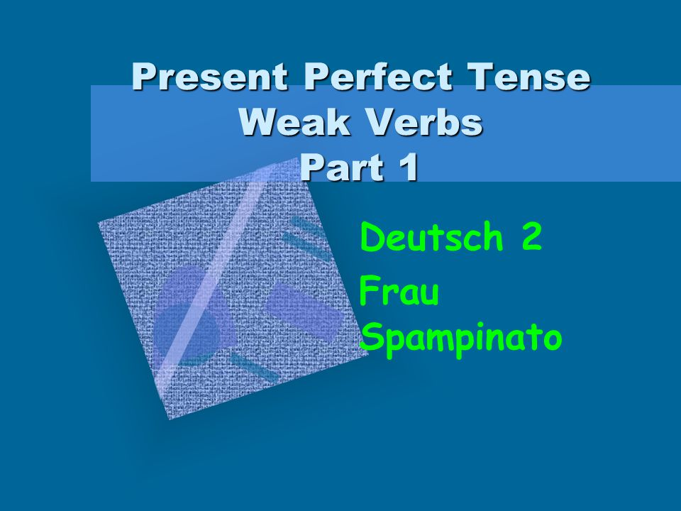 Present Perfect Tense Weak Verbs Part 1