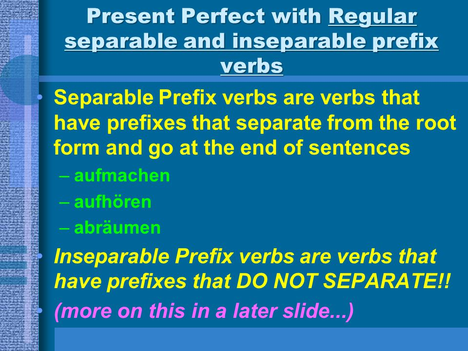 Present Perfect with Regular separable and inseparable prefix verbs