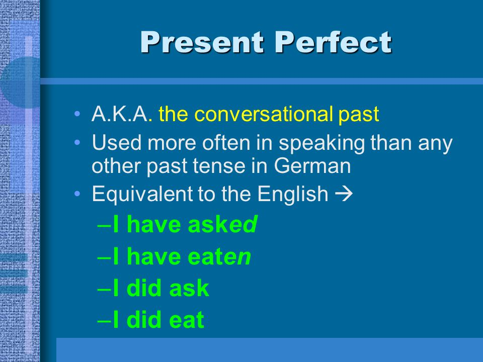 Present Perfect I have asked I have eaten I did ask I did eat