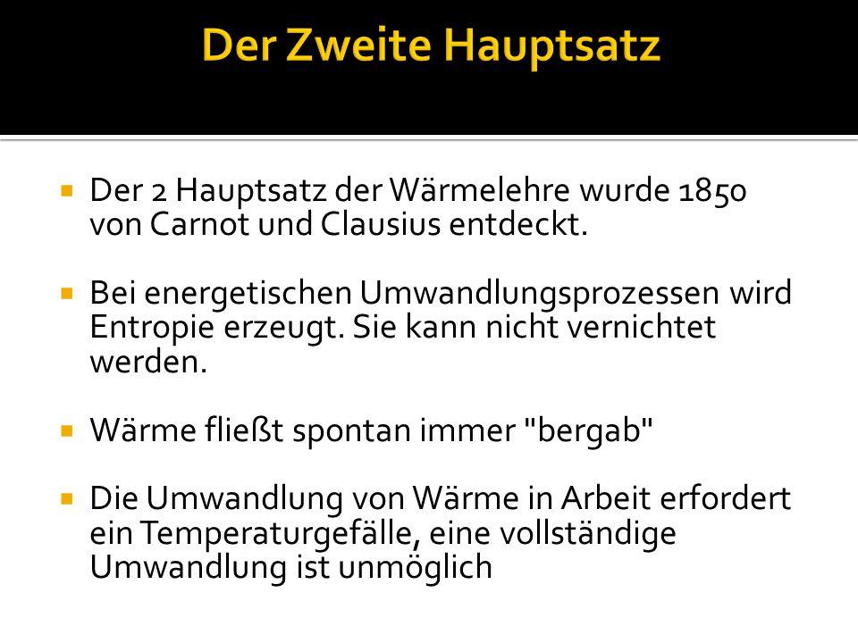 Der Zweite Hauptsatz Der 2 Hauptsatz der Wärmelehre wurde 1850 von Carnot und Clausius entdeckt.
