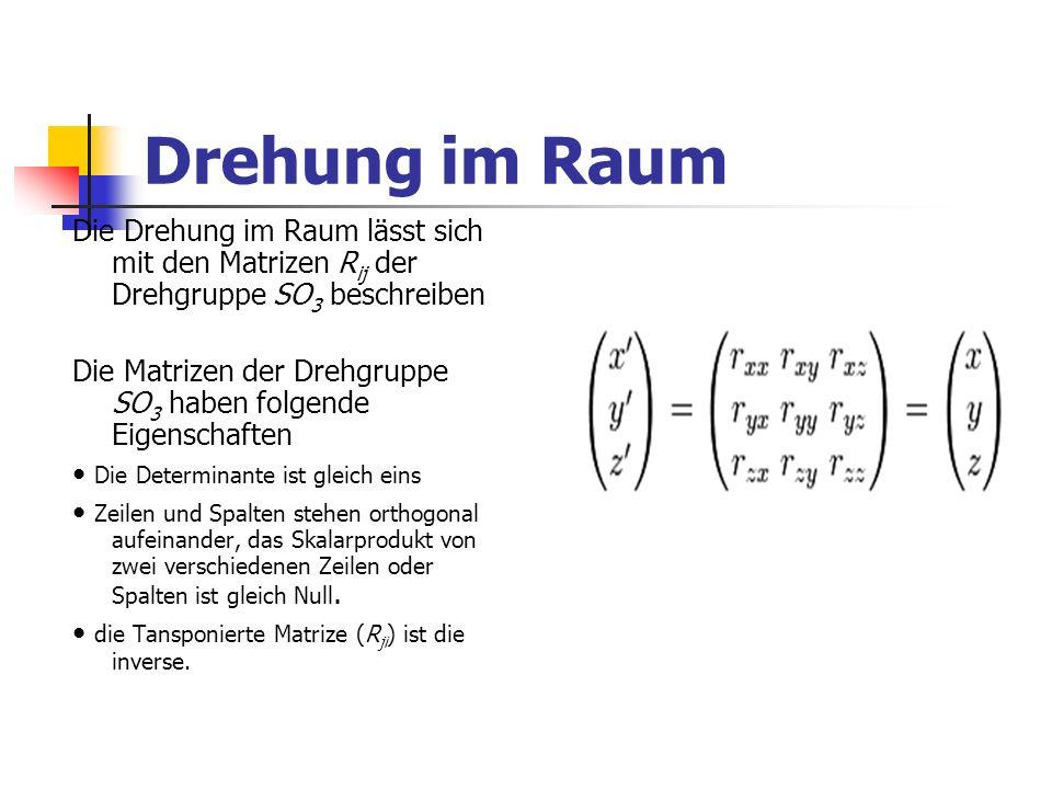 Drehung im Raum Die Drehung im Raum lässt sich mit den Matrizen Rij der Drehgruppe SO3 beschreiben.