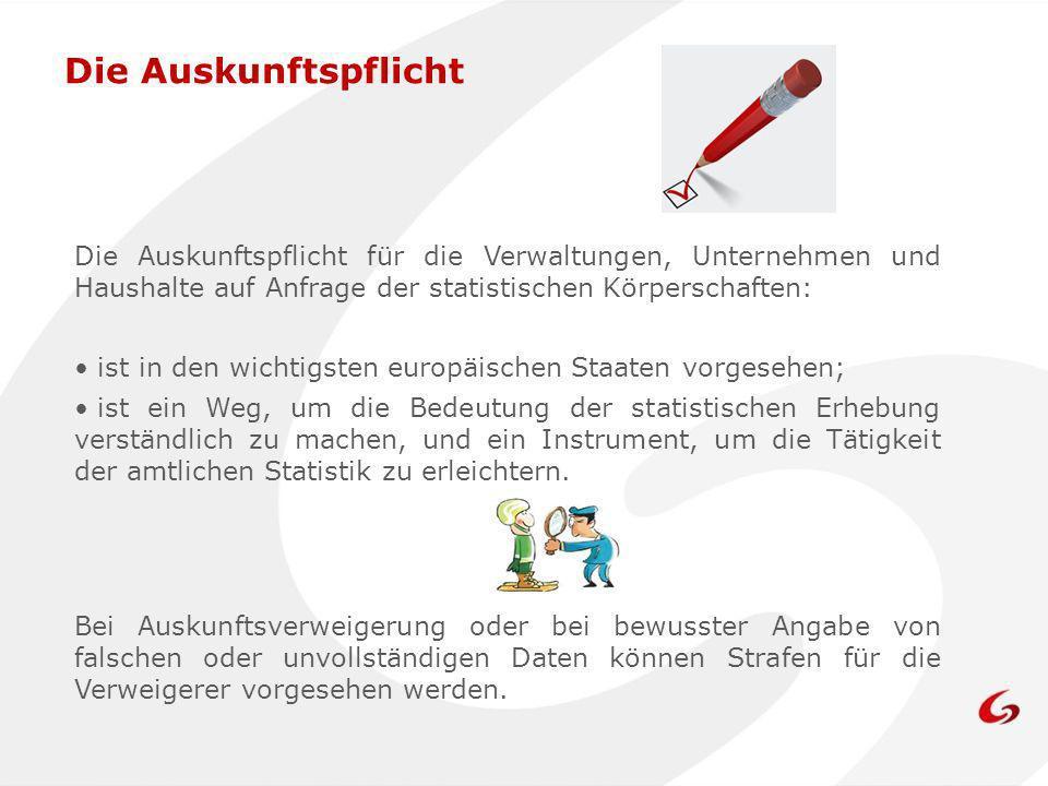 Die Auskunftspflicht Die Auskunftspflicht für die Verwaltungen, Unternehmen und Haushalte auf Anfrage der statistischen Körperschaften: