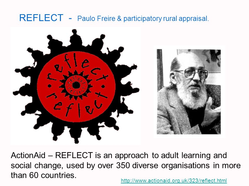 REFLECT - Paulo Freire & participatory rural appraisal.