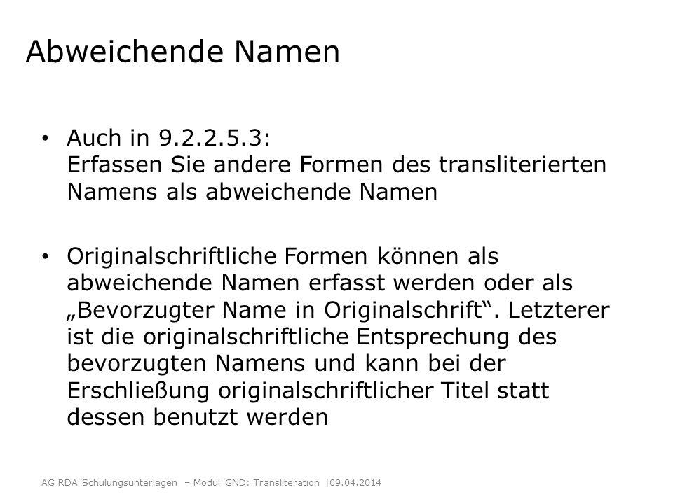 Abweichende Namen Auch in 9.2.2.5.3: Erfassen Sie andere Formen des transliterierten Namens als abweichende Namen.