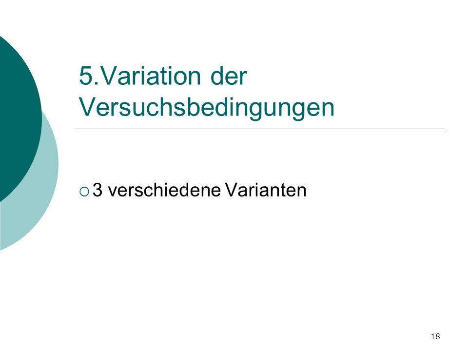 5.Variation der Versuchsbedingungen