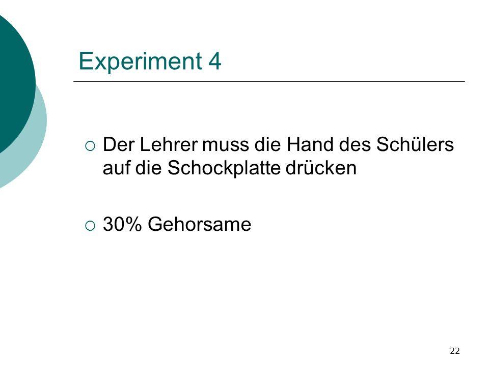 Experiment 4 Der Lehrer muss die Hand des Schülers auf die Schockplatte drücken 30% Gehorsame