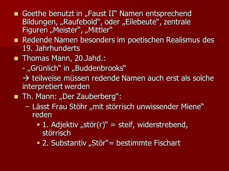 """Goethe benutzt in """"Faust II Namen entsprechend Bildungen, """"Raufebold , oder """"Eilebeute , zentrale Figuren """"Meister , """"Mittler"""