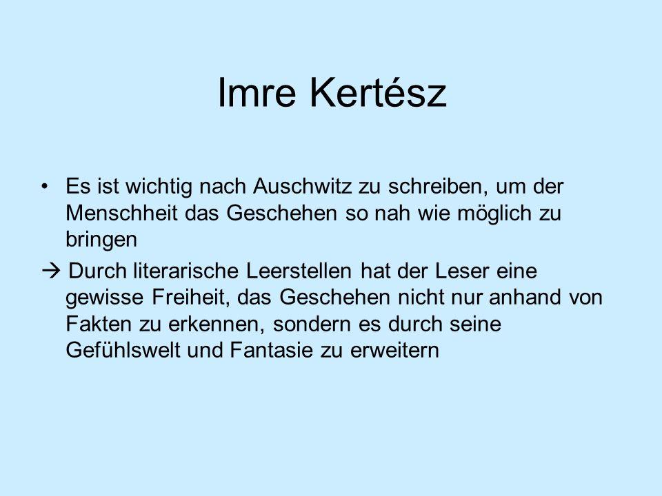 Imre Kertész Es ist wichtig nach Auschwitz zu schreiben, um der Menschheit das Geschehen so nah wie möglich zu bringen.