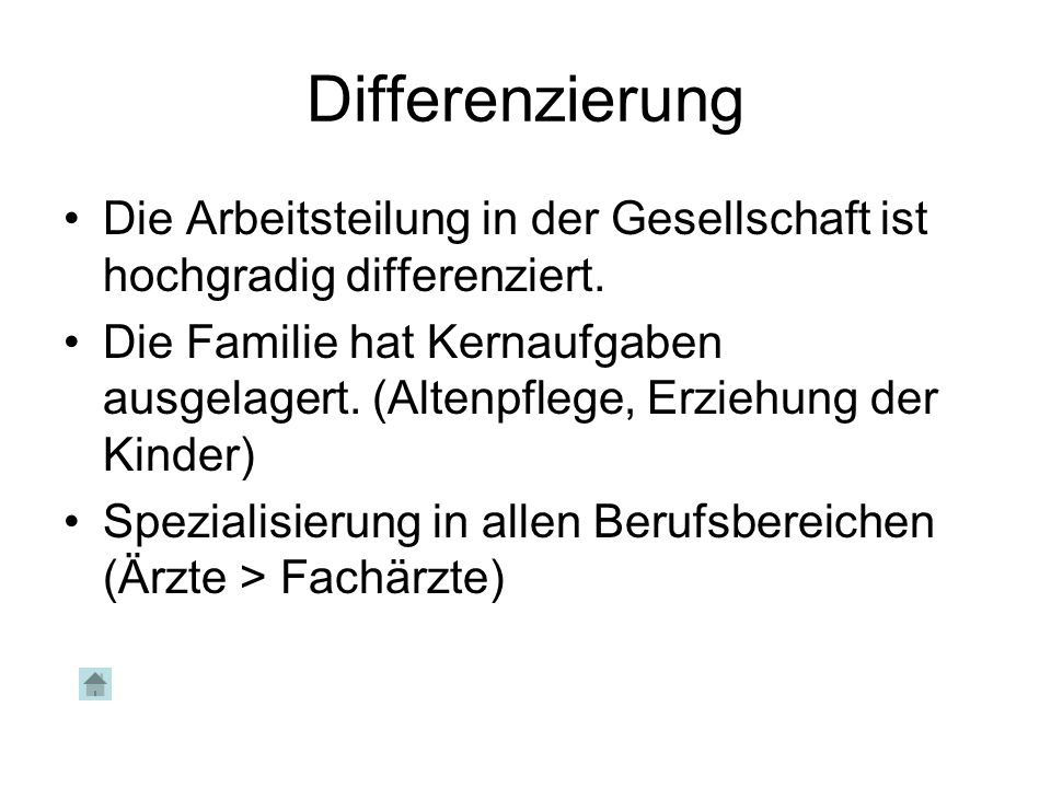 Differenzierung Die Arbeitsteilung in der Gesellschaft ist hochgradig differenziert.