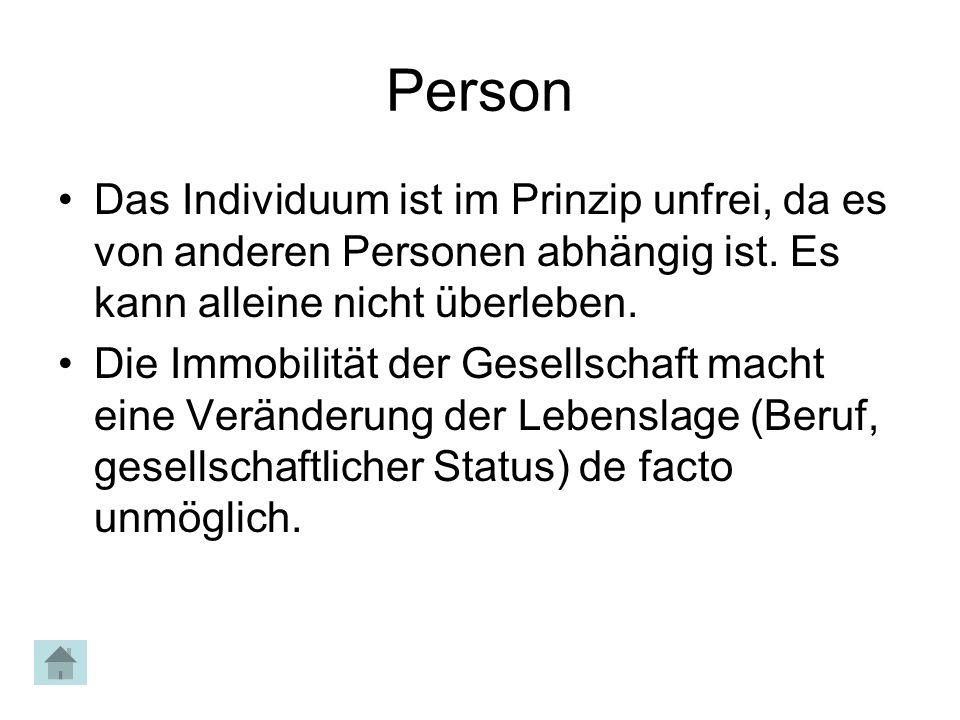 Person Das Individuum ist im Prinzip unfrei, da es von anderen Personen abhängig ist. Es kann alleine nicht überleben.