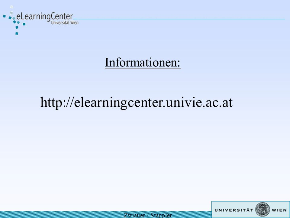 Informationen: http://elearningcenter.univie.ac.at Zwiauer / Stappler