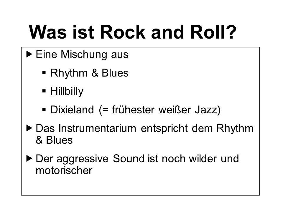 Was ist Rock and Roll Eine Mischung aus Rhythm & Blues Hillbilly
