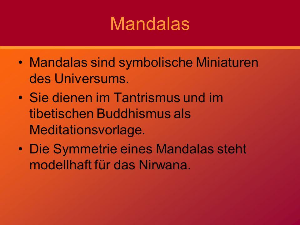Mandalas Mandalas sind symbolische Miniaturen des Universums.