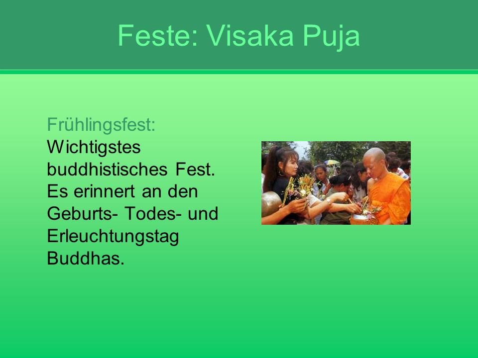 Feste: Visaka Puja Frühlingsfest: Wichtigstes buddhistisches Fest.