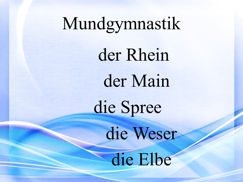 Mundgymnastik der Rhein der Main die Spree die Weser die Elbe